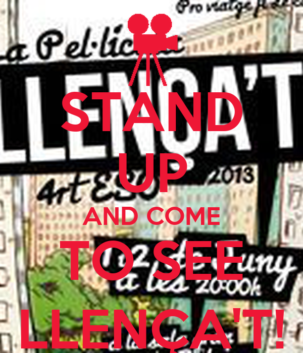 STAND UP AND COME TO SEE LLENÇA'T!