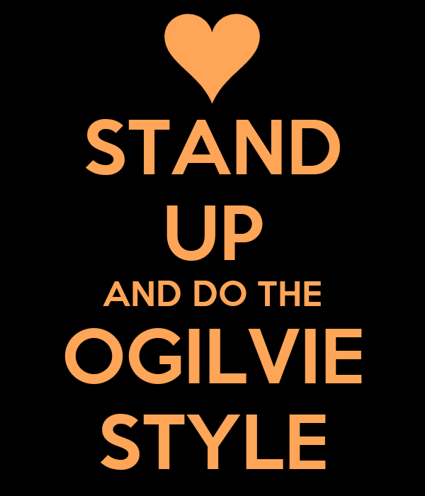 STAND UP AND DO THE OGILVIE STYLE