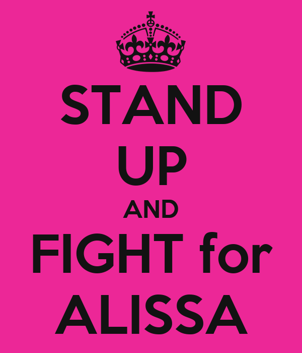 STAND UP AND FIGHT for ALISSA