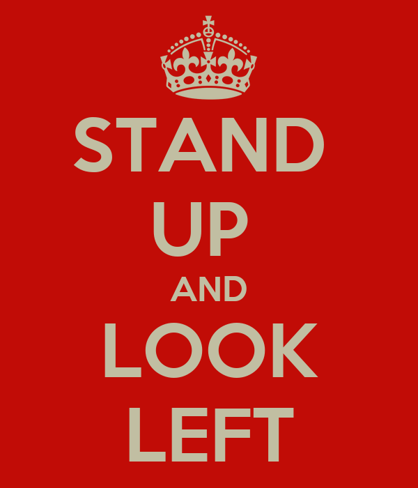 STAND  UP  AND LOOK LEFT