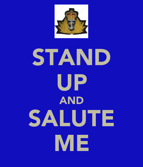 STAND UP AND SALUTE ME