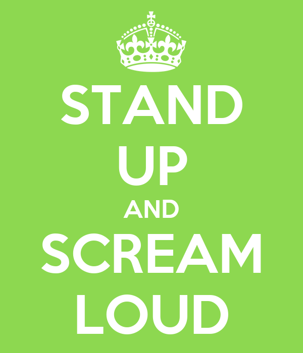STAND UP AND SCREAM LOUD