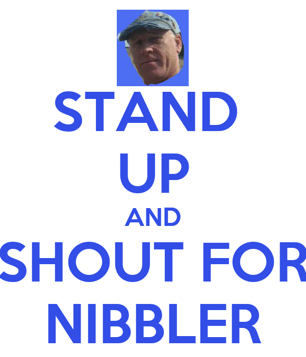 STAND  UP AND SHOUT FOR NIBBLER