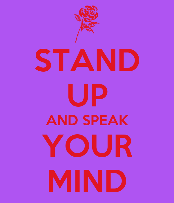 STAND UP AND SPEAK YOUR MIND