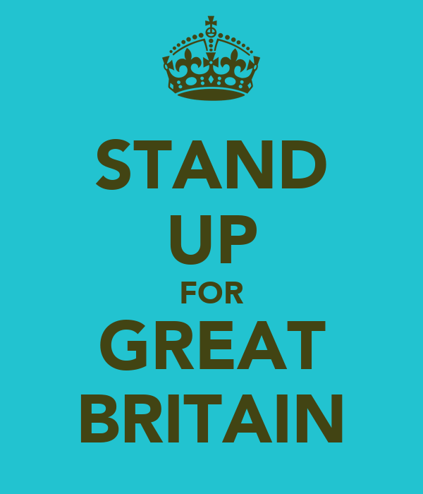 STAND UP FOR GREAT BRITAIN