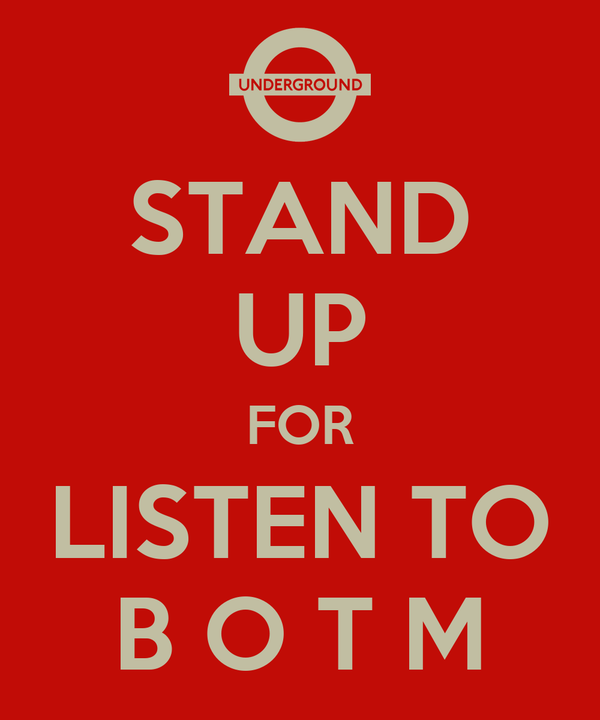 STAND UP FOR LISTEN TO B O T M