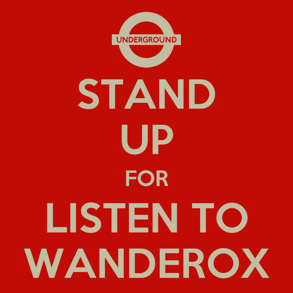 STAND UP FOR LISTEN TO WANDEROX