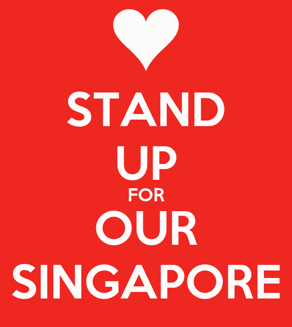 STAND UP FOR OUR SINGAPORE