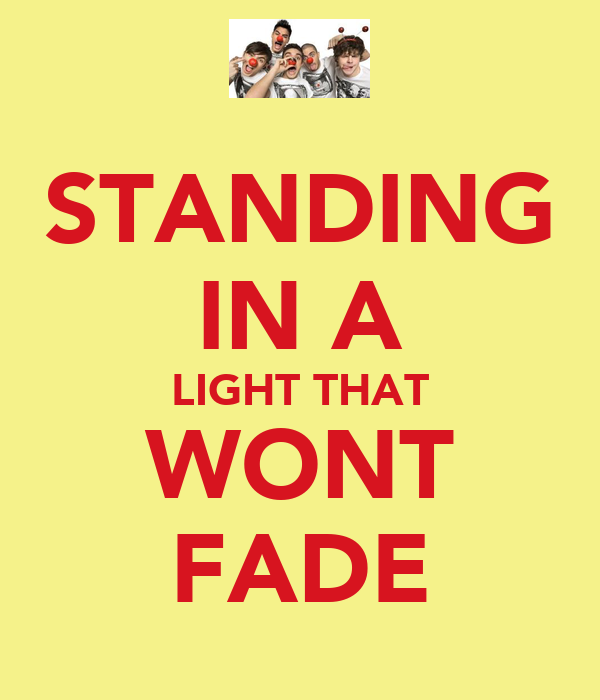 STANDING IN A LIGHT THAT WONT FADE