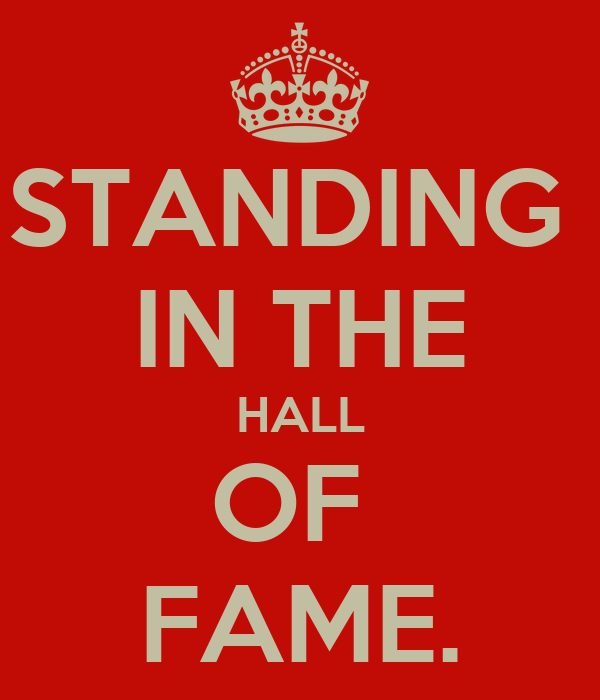 STANDING  IN THE HALL OF  FAME.