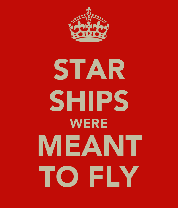 STAR SHIPS WERE MEANT TO FLY