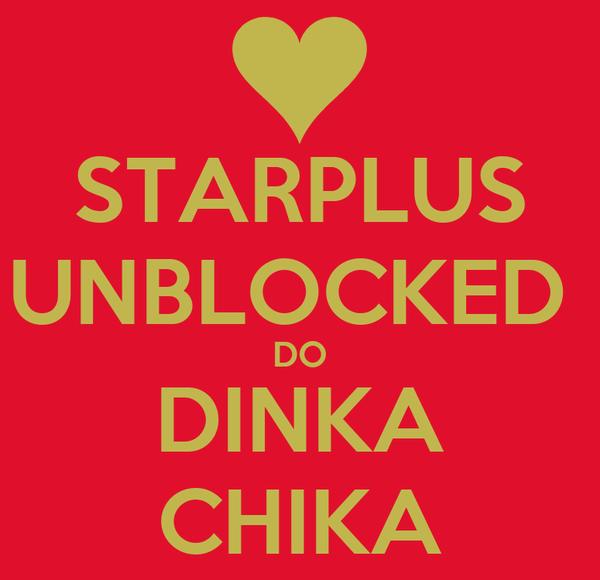 STARPLUS UNBLOCKED  DO DINKA CHIKA