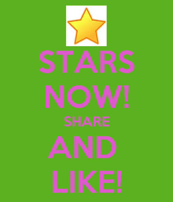 STARS NOW! SHARE AND  LIKE!