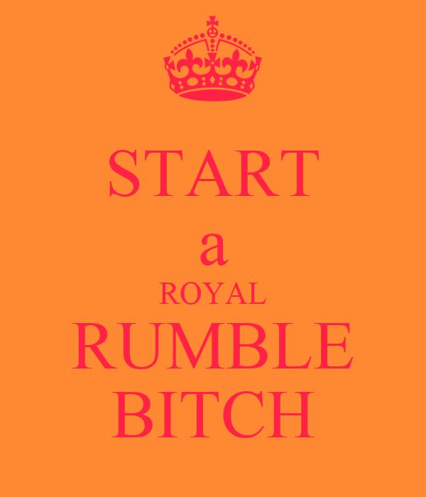 START a ROYAL RUMBLE BITCH