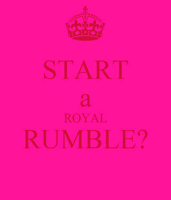 START a ROYAL RUMBLE?
