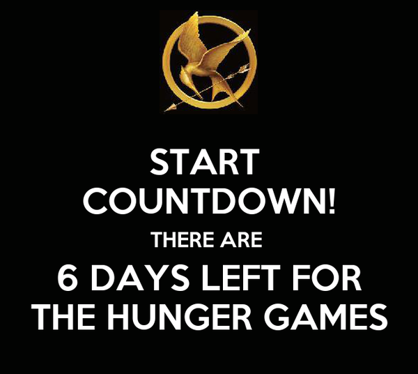 START  COUNTDOWN! THERE ARE  6 DAYS LEFT FOR THE HUNGER GAMES
