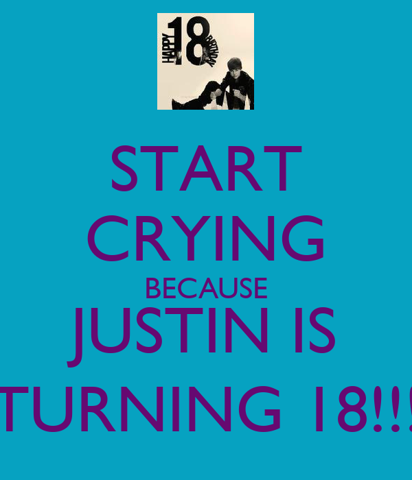 START CRYING BECAUSE JUSTIN IS TURNING 18!!!