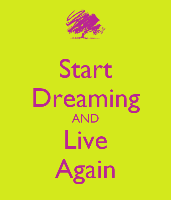 Start Dreaming AND Live Again