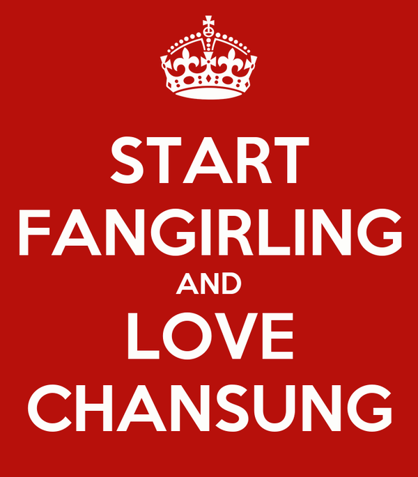 START FANGIRLING AND LOVE CHANSUNG