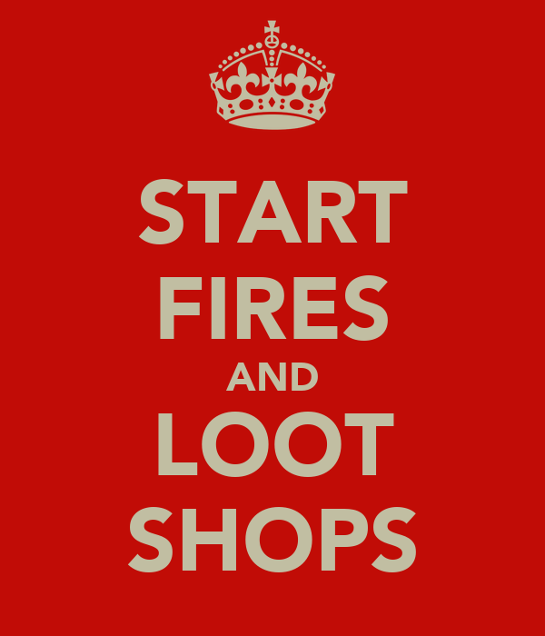START FIRES AND LOOT SHOPS