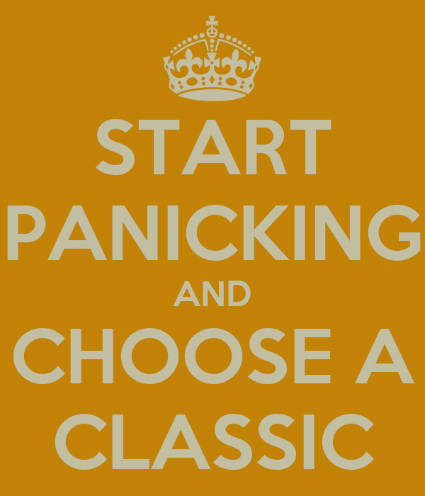 START PANICKING AND CHOOSE A CLASSIC