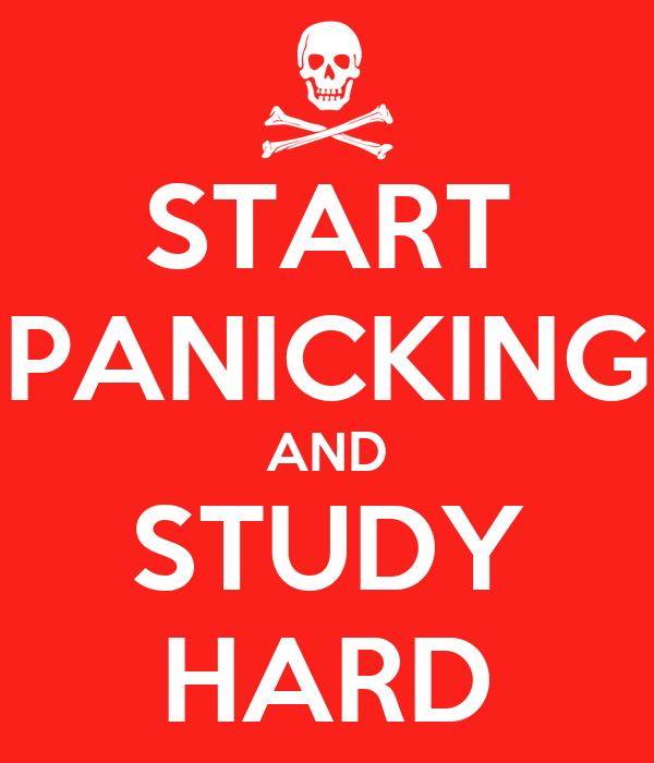 START PANICKING AND STUDY HARD