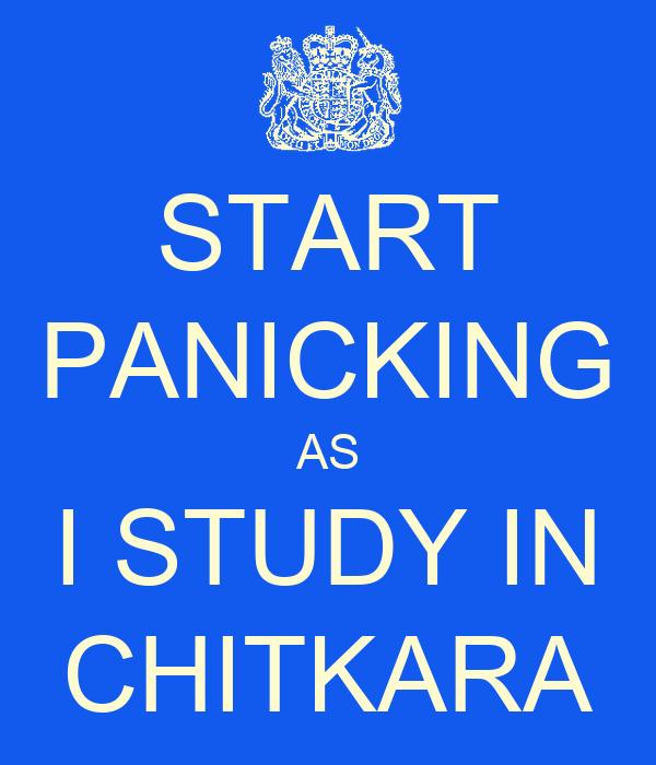 START PANICKING AS I STUDY IN CHITKARA