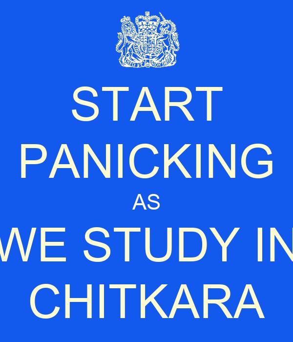 START PANICKING AS WE STUDY IN CHITKARA