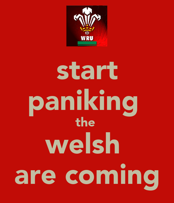 start paniking  the  welsh  are coming