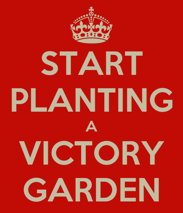 START PLANTING A VICTORY GARDEN