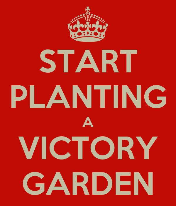 START PLANTING A VICTORY GARDEN