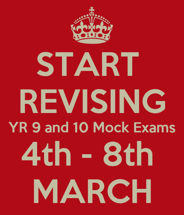 START  REVISING YR 9 and 10 Mock Exams 4th - 8th  MARCH