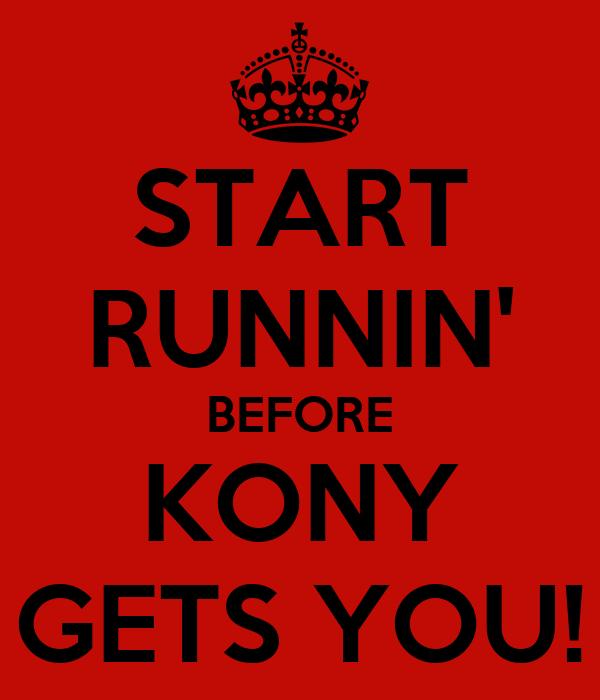 START RUNNIN' BEFORE KONY GETS YOU!
