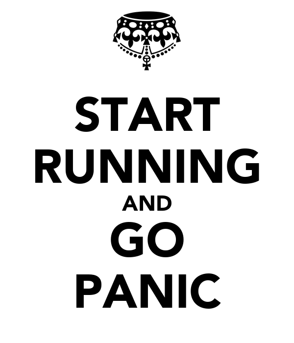 START RUNNING AND GO PANIC