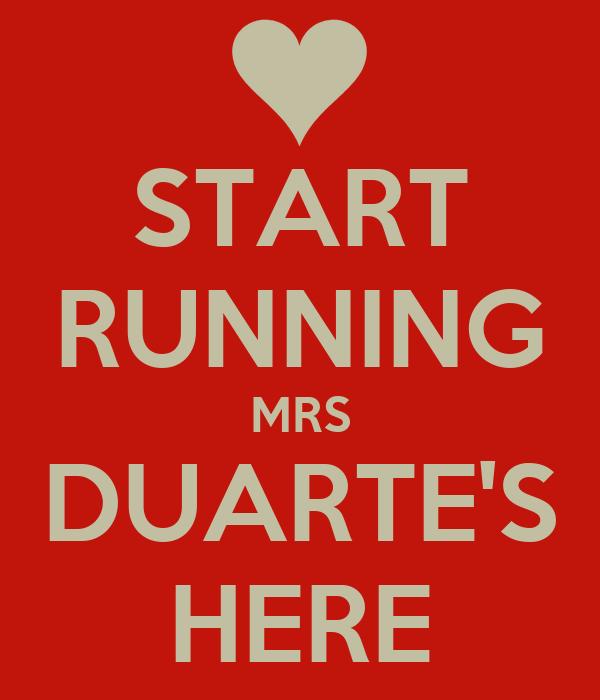 START RUNNING MRS DUARTE'S HERE