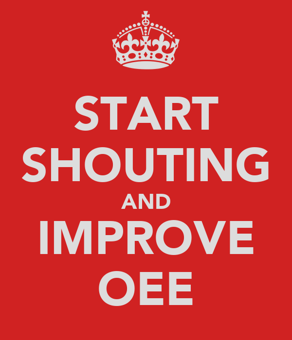 START SHOUTING AND IMPROVE OEE