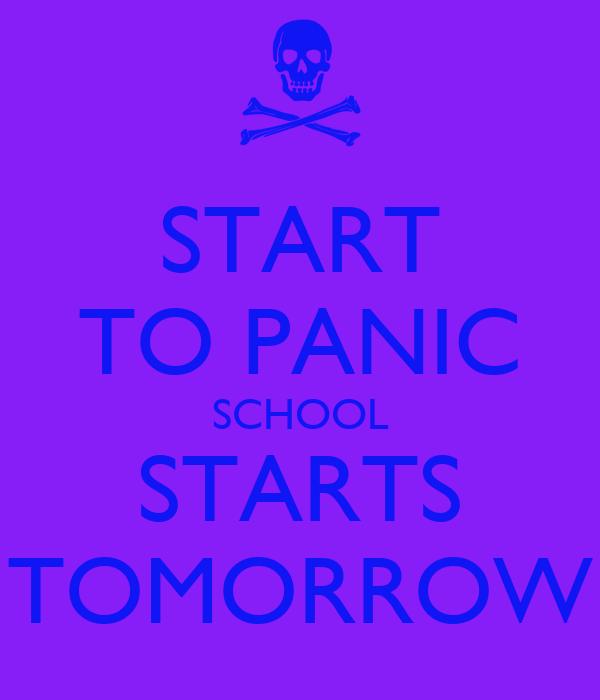 START TO PANIC SCHOOL STARTS TOMORROW