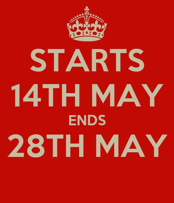 STARTS 14TH MAY ENDS 28TH MAY