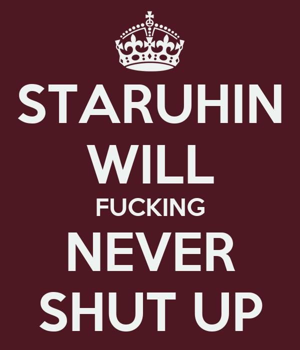 STARUHIN WILL FUCKING NEVER SHUT UP