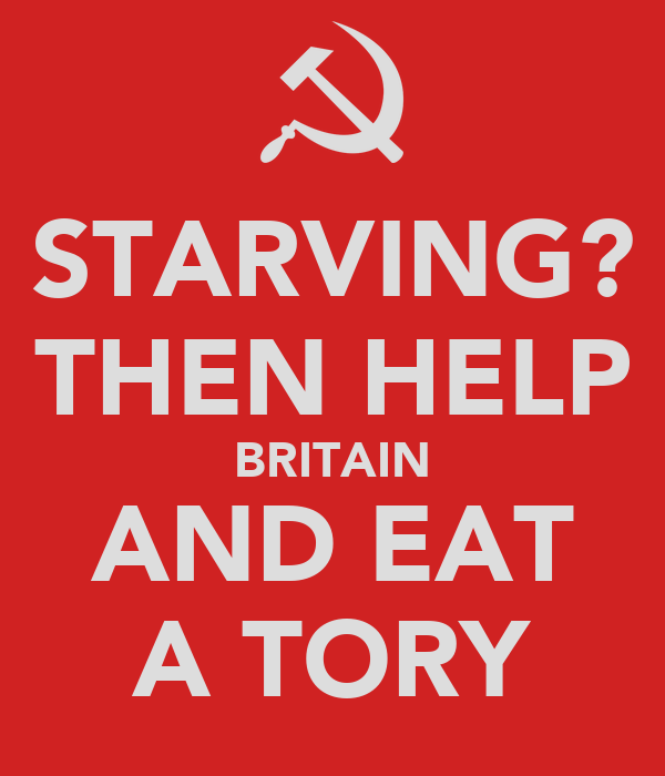 STARVING? THEN HELP BRITAIN AND EAT A TORY