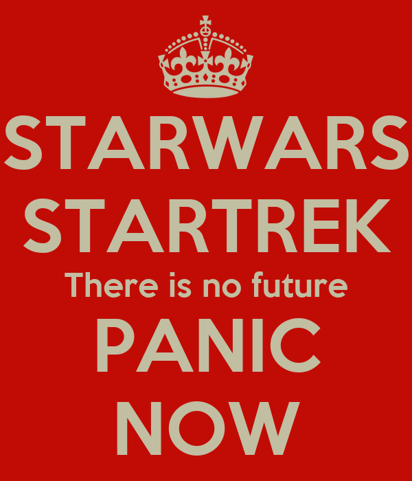 STARWARS STARTREK There is no future PANIC NOW