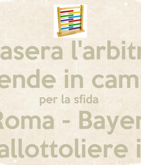 stasera l'arbitro scende in campo per la sfida  Roma - Bayer  con il pallottoliere in legno