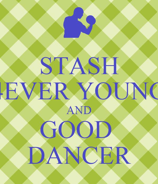 STASH 4EVER YOUNG AND GOOD  DANCER