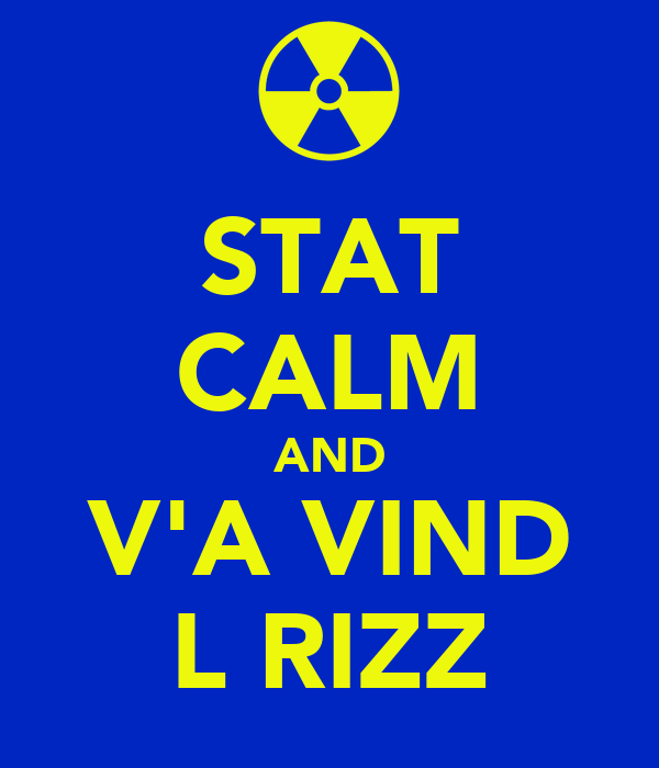 STAT CALM AND V'A VIND L RIZZ