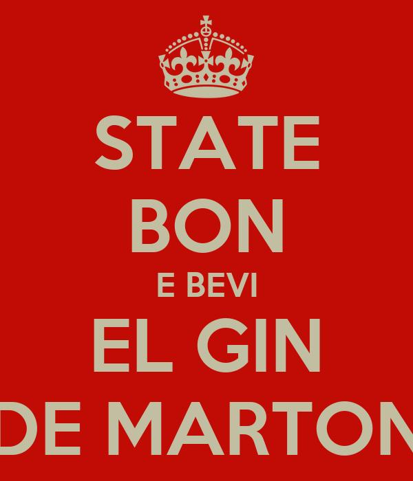 STATE BON E BEVI EL GIN DE MARTON