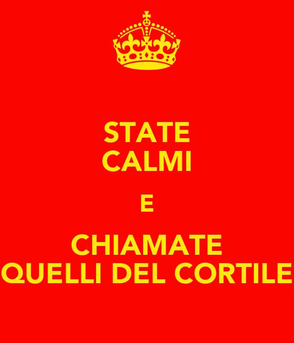 STATE CALMI E CHIAMATE QUELLI DEL CORTILE