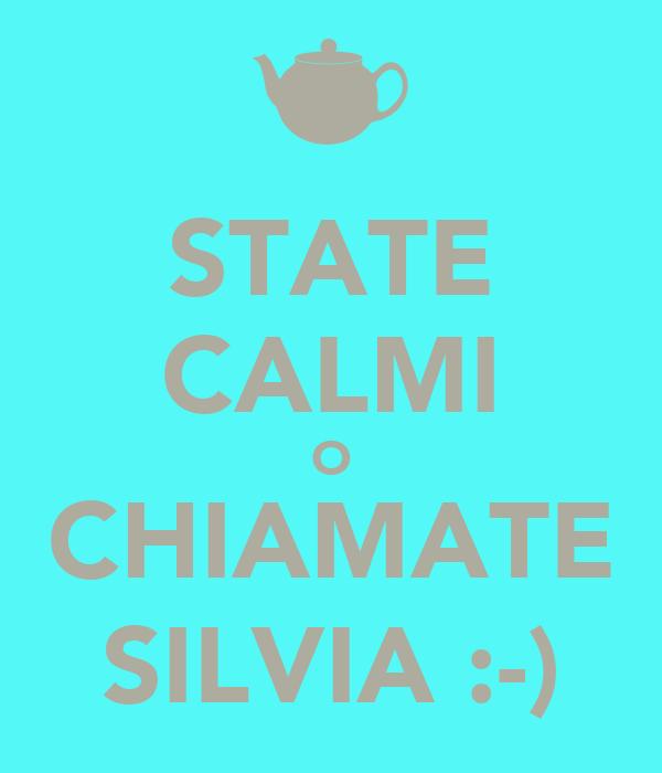 STATE CALMI O CHIAMATE SILVIA :-)
