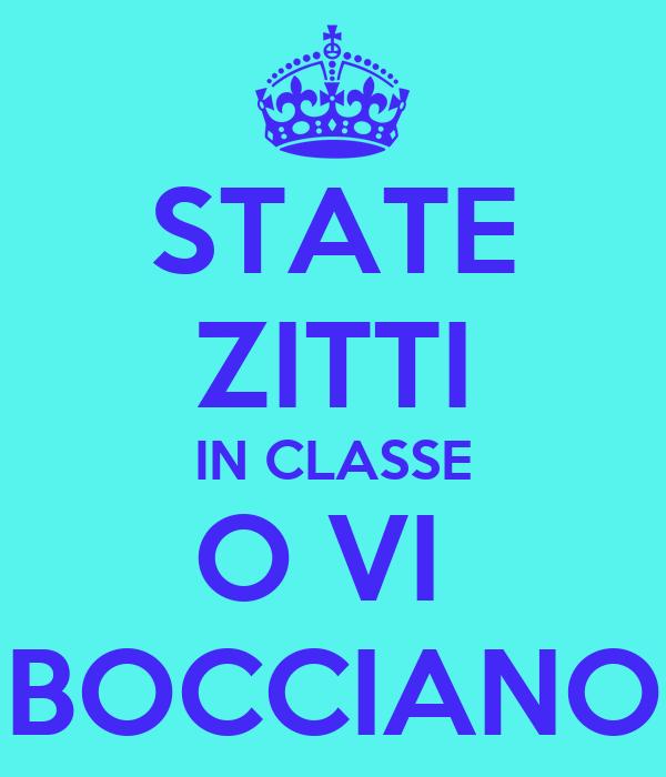 STATE ZITTI IN CLASSE O VI  BOCCIANO