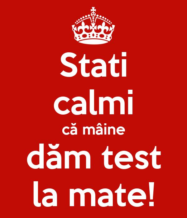 Stati calmi că mâine dăm test la mate!