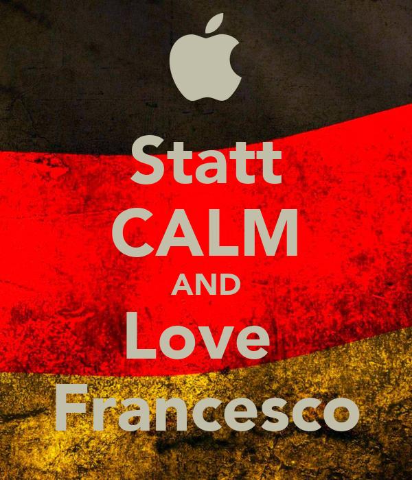 Statt CALM AND Love  Francesco